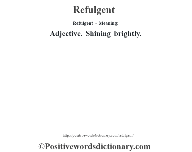Refulgent - Meaning:   Adjective. Shining brightly.