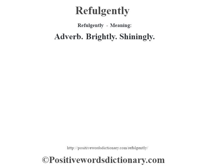 Refulgently - Meaning:   Adverb. Brightly. Shiningly.
