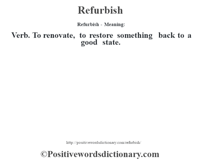 Refurbish - Meaning:   Verb. To renovate, to restore something back to a good state.