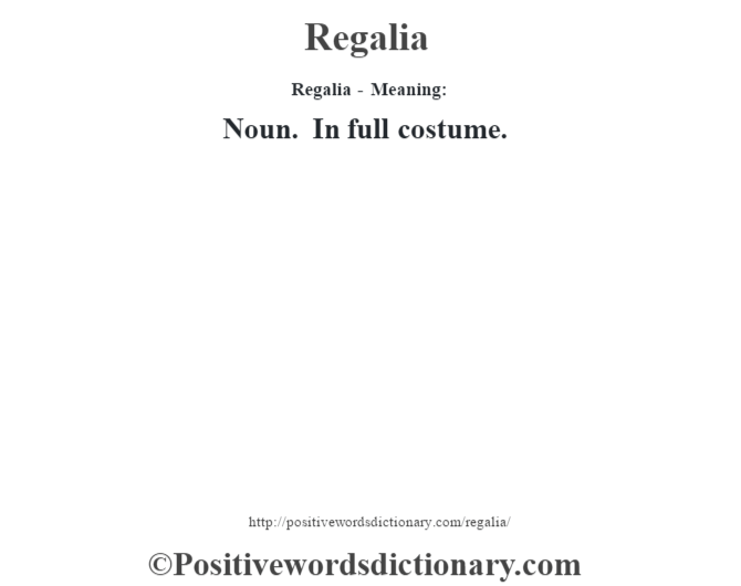 Regalia - Meaning:   Noun. In full costume.