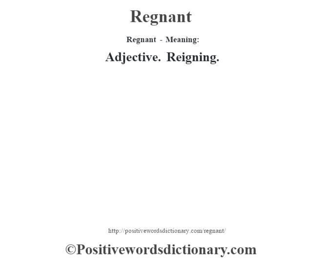 Regnant - Meaning:   Adjective. Reigning.