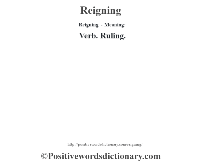 Reigning - Meaning:   Verb. Ruling.