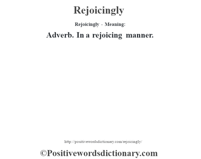 Rejoicingly - Meaning:   Adverb. In a rejoicing manner.