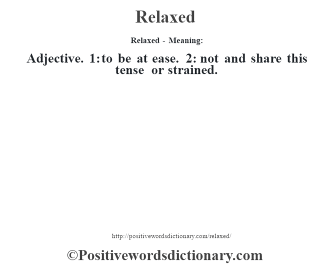 Relaxed - Meaning:   Adjective. 1: to be at ease. 2: not and share this tense or strained.