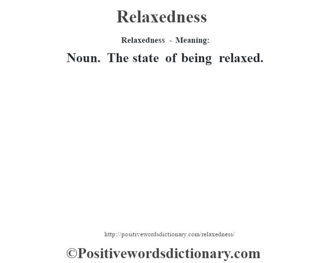 Relaxedness - Meaning:   Noun. The state of being relaxed.