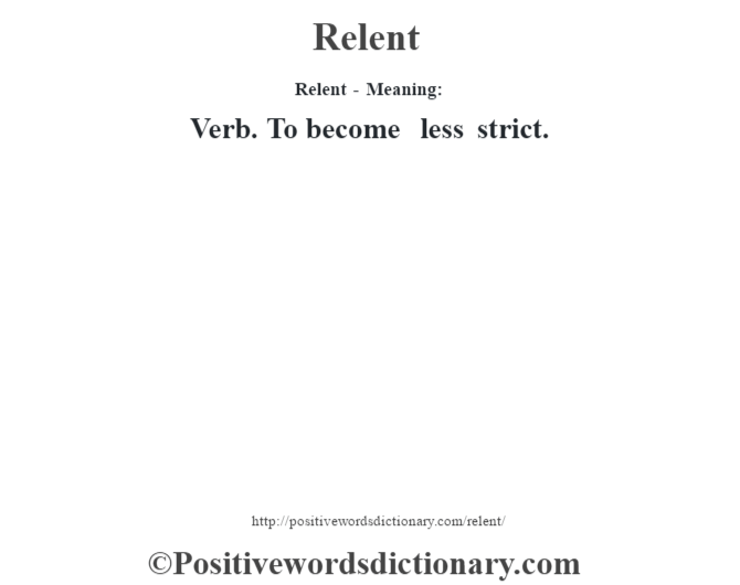 Relent - Meaning:   Verb. To become less strict.