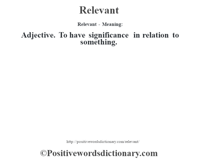Relevant - Meaning:   Adjective. To have significance in relation to something.
