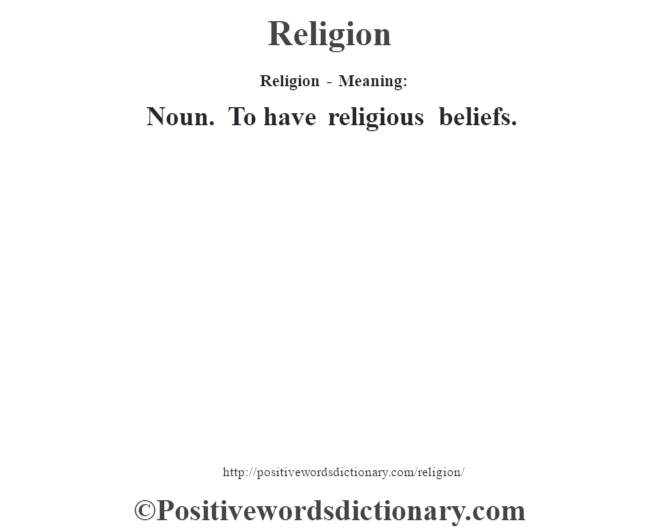 Religion - Meaning:   Noun. To have religious beliefs.