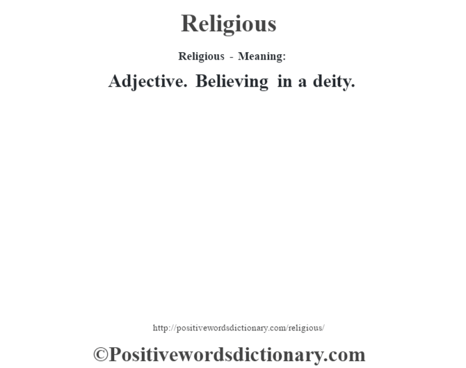 Religious - Meaning:   Adjective. Believing in a deity.