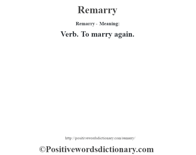 Remarry - Meaning:   Verb. To marry again.