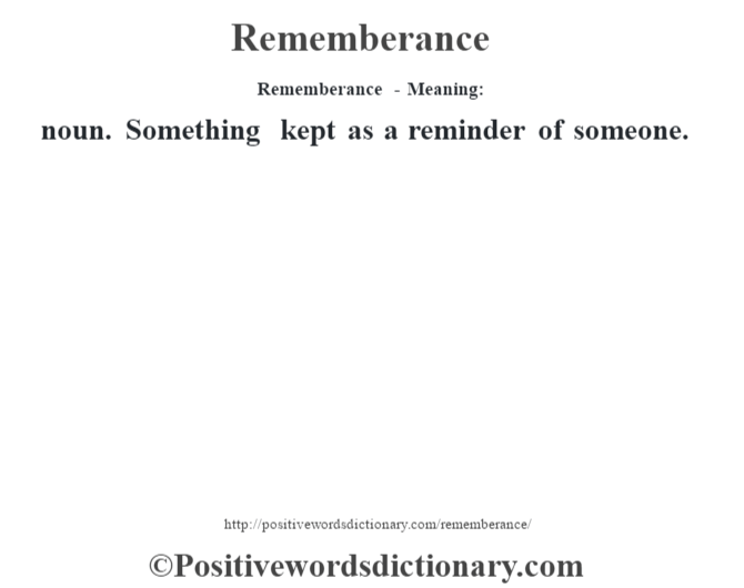Rememberance - Meaning:   noun. Something kept as a reminder of someone.