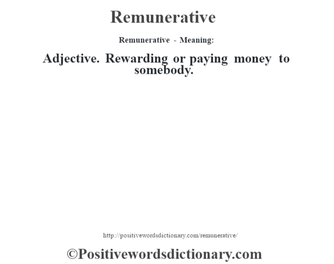 Remunerative - Meaning:   Adjective. Rewarding or paying money to somebody.