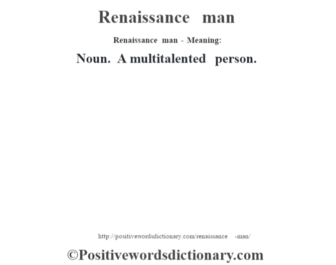 Renaissance man - Meaning:   Noun. A multitalented person.