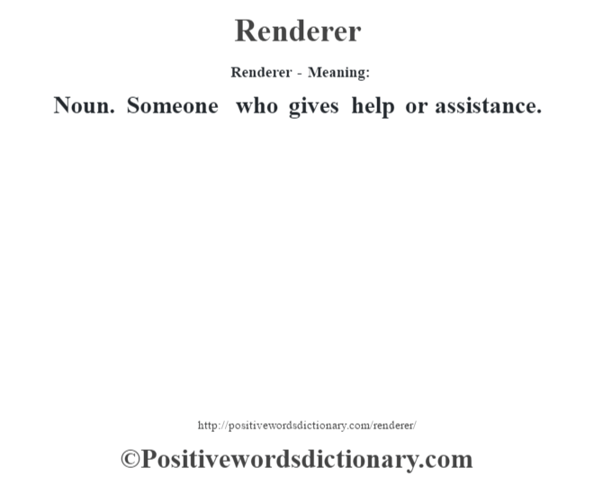 Renderer - Meaning:   Noun. Someone who gives help or assistance.