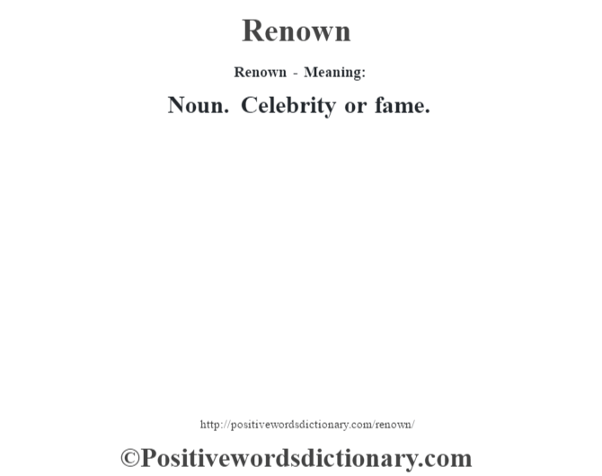 Renown - Meaning:   Noun. Celebrity or fame.