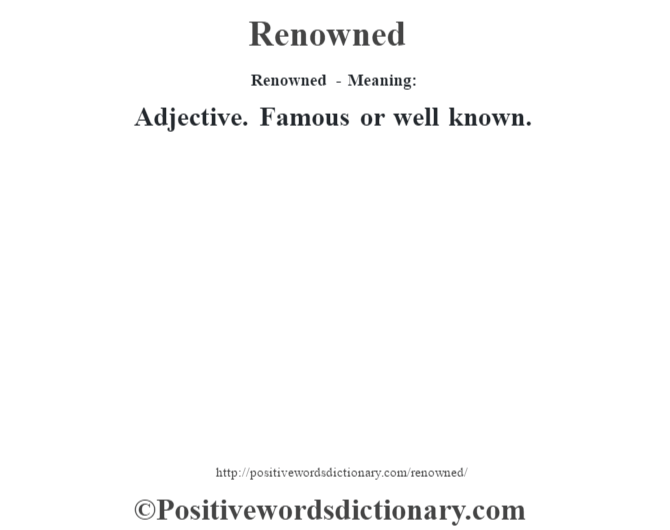 Renowned - Meaning:   Adjective. Famous or well known.