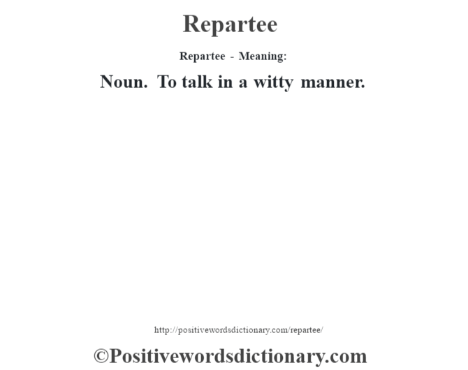 Repartee - Meaning:   Noun. To talk in a witty manner.