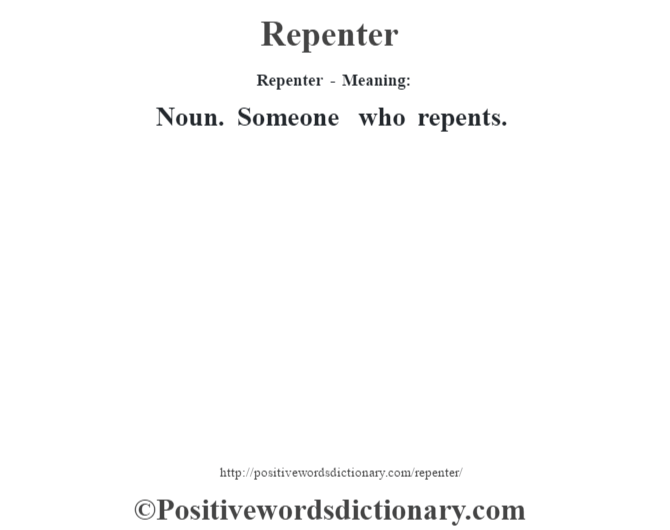 Repenter - Meaning:   Noun. Someone who repents.