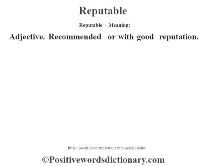 Reputable - Meaning:   Adjective. Recommended or with good reputation.