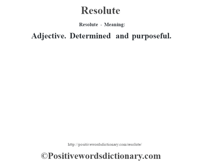 Resolute - Meaning:   Adjective. Determined and purposeful.