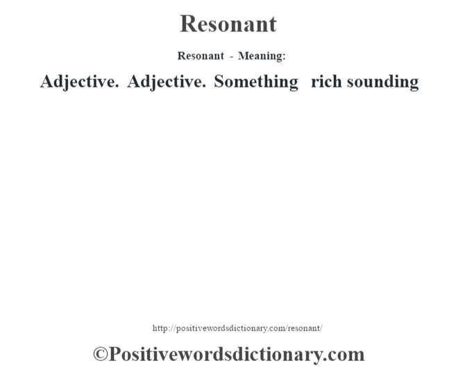 Resonant - Meaning:   Adjective. Adjective. Something rich sounding