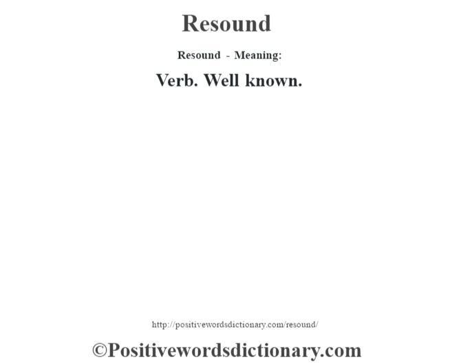 Resound - Meaning:   Verb. Well known.