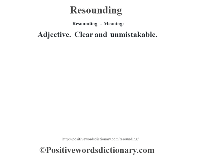 Resounding - Meaning:   Adjective. Clear and unmistakable.