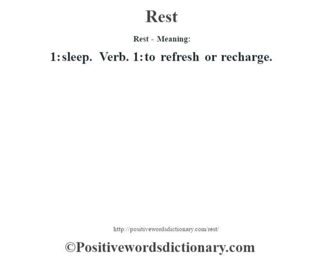 Rest - Meaning:   1: sleep. Verb. 1: to refresh or recharge.