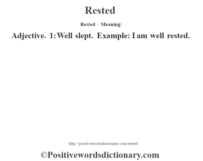Rested - Meaning:   Adjective. 1: Well slept. Example: I am well rested.