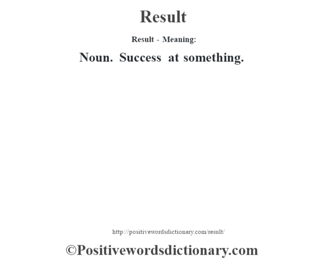 Result - Meaning:   Noun. Success at something.