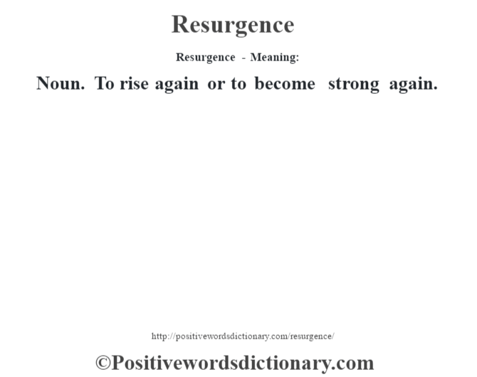 Resurgence - Meaning:   Noun. To rise again or to become strong again.