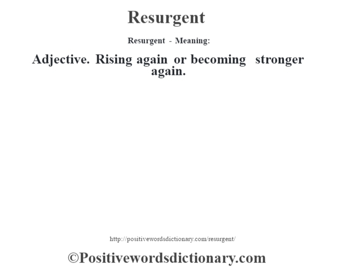 Resurgent - Meaning:   Adjective. Rising again or becoming stronger again.