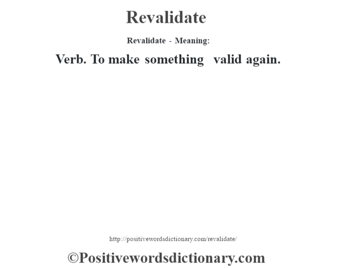 Revalidate - Meaning:   Verb. To make something valid again.