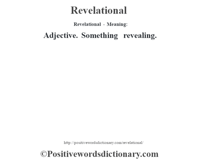 Revelational - Meaning:   Adjective. Something revealing.