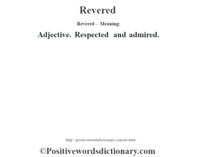 Revered - Meaning:   Adjective. Respected and admired.