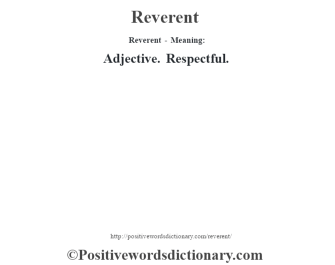 Reverent - Meaning:   Adjective. Respectful.