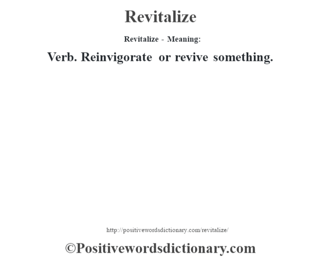 Revitalize - Meaning:   Verb. Reinvigorate or revive something.