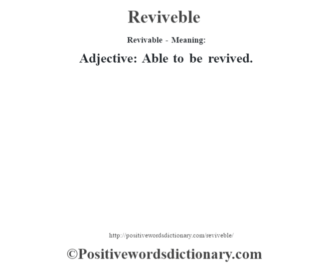 Revivable - Meaning:   Adjective: Able to be revived.