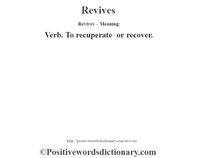 Revives - Meaning:   Verb. To recuperate or recover.