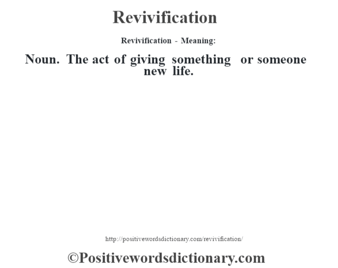 Revivification - Meaning:   Noun. The act of giving something or someone new life.