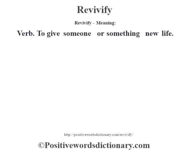 Revivify - Meaning:   Verb. To give someone or something new life.