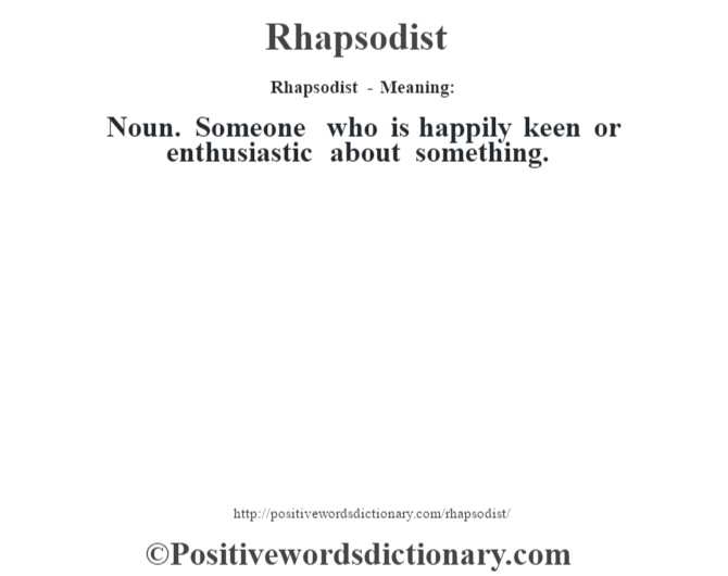 Rhapsodist - Meaning:   Noun. Someone who is happily keen or enthusiastic about something.