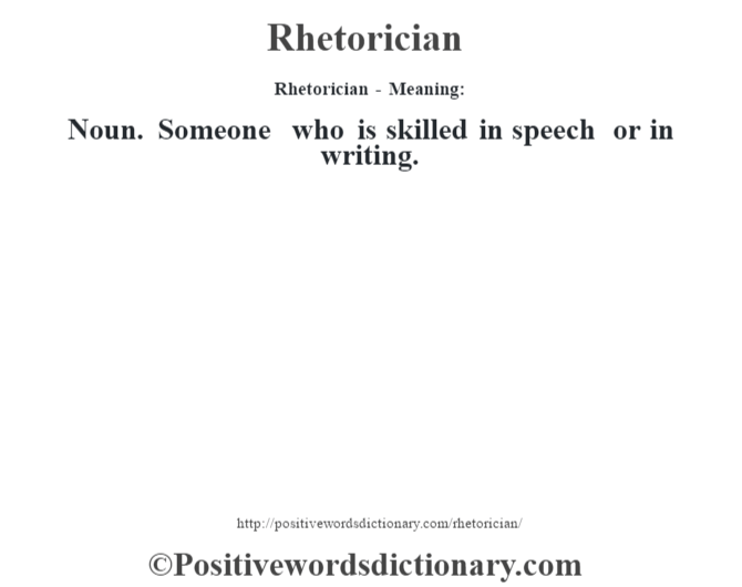 Rhetorician - Meaning:   Noun. Someone who is skilled in speech or in writing.