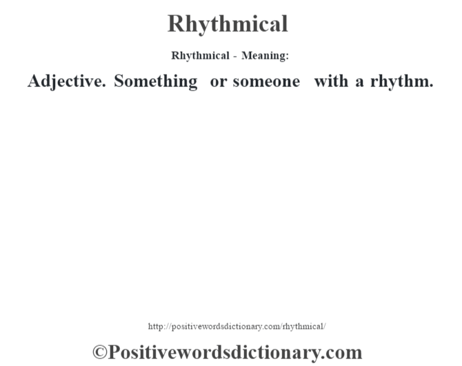 Rhythmical - Meaning:   Adjective. Something or someone with a rhythm.