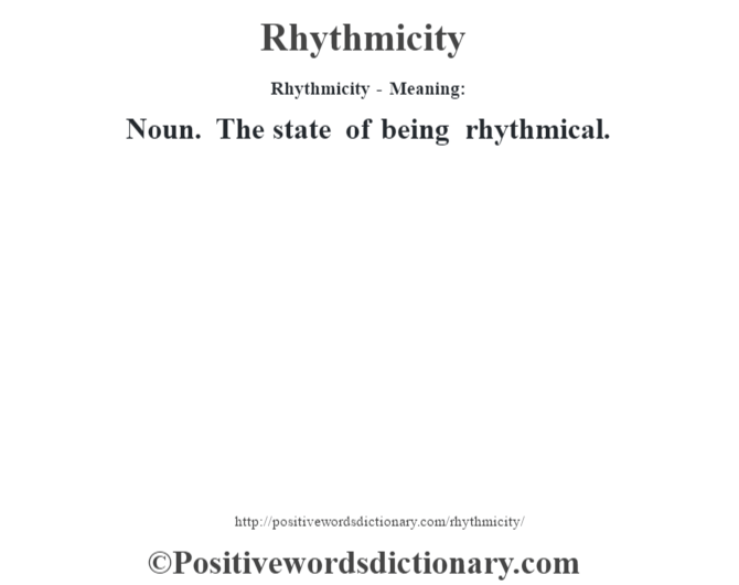 Rhythmicity - Meaning:   Noun. The state of being rhythmical.