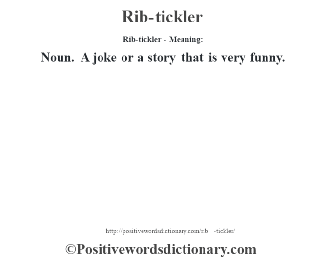 Rib-tickler - Meaning:   Noun. A joke or a story that is very funny.