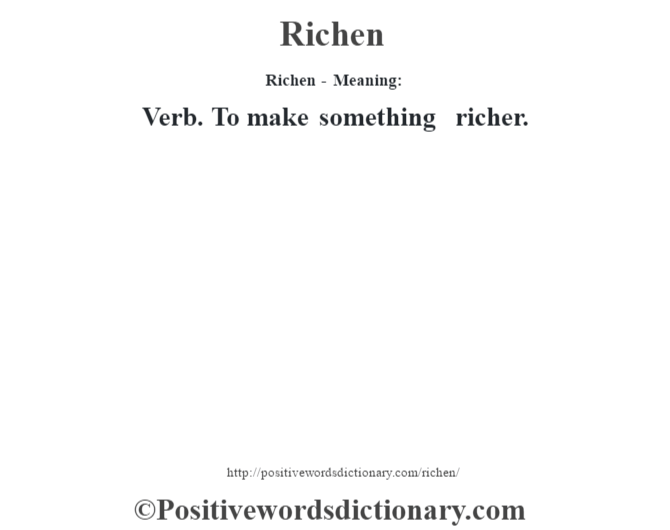 Richen - Meaning:   Verb. To make something richer.