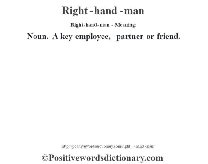 Right-hand-man - Meaning:   Noun. A key employee, partner or friend.