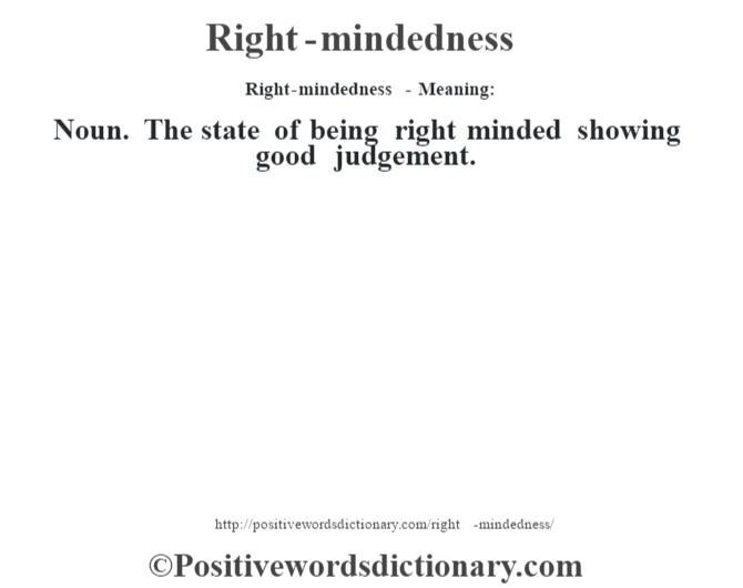Right-mindedness - Meaning:   Noun. The state of being right minded showing good judgement.