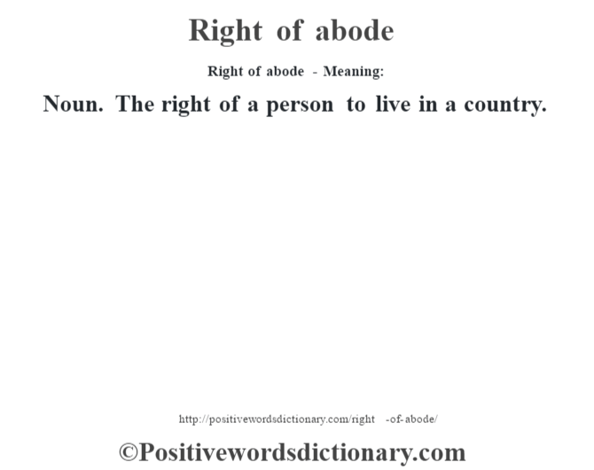 Right of abode - Meaning:   Noun. The right of a person to live in a country.